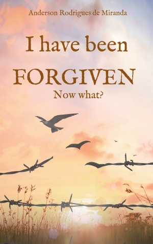 Cover zur kostenlosen eBook-Leseprobe von »I have been forgiven. Now what?«