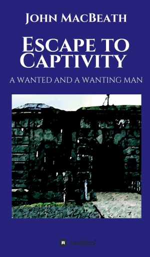 Cover zur kostenlosen eBook-Leseprobe von »Escape to Captivity A WANTED AND A WANTING MAN«