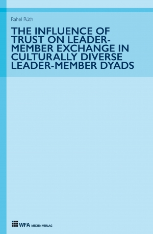 Cover zur kostenlosen eBook-Leseprobe von »The Influence of Trust on Leader-Member Exchange in Culturally Diverse Leader-Member Dyads«